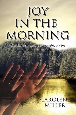 Joy in the Morning  by  Carolyn Miller