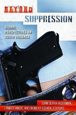 Beyond Suppression: Global Perspectives on Youth Violence: Global Perspectives on Youth Violence  by  Joan Serra Hoffman