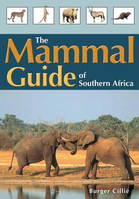 The Mammal Guide of Southern Africa Burger Cillié