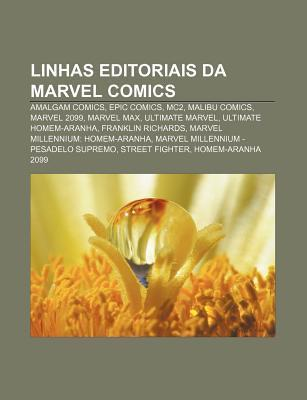 Linhas Editoriais Da Marvel Comics: Amalgam Comics, Epic Comics, Mc2, Malibu Comics, Marvel 2099, Marvel Max, Ultimate Marvel  by  Source Wikipedia