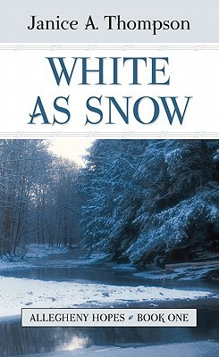 White as Snow (Allegheny Hopes, #1)  by  Janice A. Thompson
