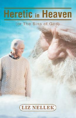 Heretic in Heaven:  by  liz nelleck