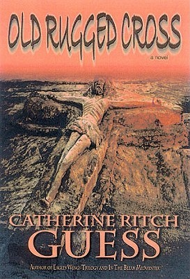 Old Rugged Cross  by  Catherine Ritch Guess
