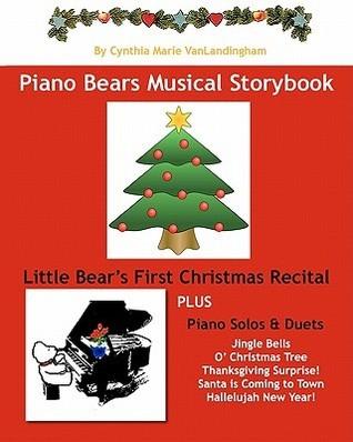 Piano Bears Musical Storybook: Little Bears First Christmas Recital  by  Cynthia Marie VanLandingham