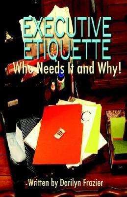 Executive Etiquette  by  Darilyn Frazier