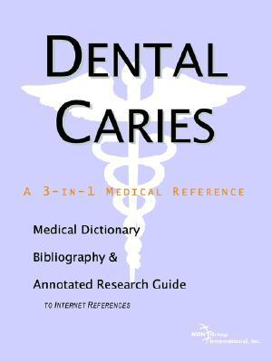 Dental Caries - A Medical Dictionary, Bibliography, and Annotated Research Guide to Internet References  by  ICON Health Publications