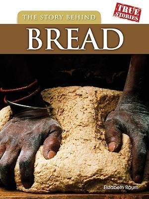 The Story Behind Bread  by  Elizabeth Raum