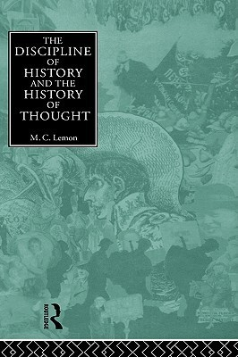 The Discipline Of History And The History Of Thought M.C. Lemon