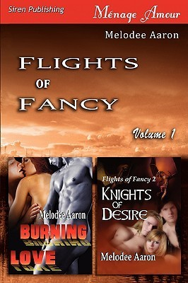 Flights of Fancy, Volume 1 [ Burning Love: Knights of Desire ] Melodee Aaron