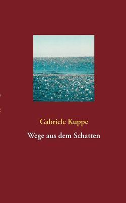 Wege aus dem Schatten Gabriele Kuppe