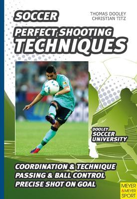 Soccer-Perfect Shooting Techniques Thomas Dooley