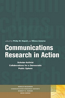 Communications Research in Action: Scholar-Activist Collaborations for a Democratic Public Sphere  by  Philip M. Napoli