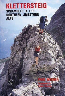 Klettersteig: Scrambles in the Northern Limestone Alps  by  Paul Werner