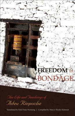 Freedom in Bondage: The Life and Teachings of Adeu Rinpoche  by  Trulshik Adeu