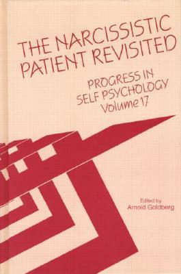 The Narcissistic Patient Revisited: Progress in Self Psychology, V. 17 Arnold Goldberg