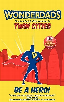 Wonderdads Twin Cities: The Best Dad & Child Activities in Twin Cities Troy Thompson