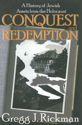 Conquest and Redemption: A History of Jewish Assets from the Holocaust  by  Gregg J. Rickman