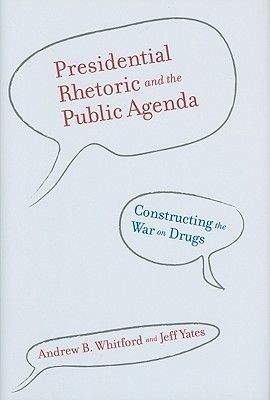 Presidential Rhetoric and the Public Agenda: Constructing the War on Drugs Andrew B. Whitford
