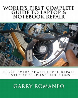 Worlds First Complete Guide to Laptop & Notebook Repair Garry Romaneo