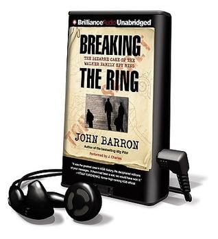 Breaking the Ring: The Bizarre Case of the Walker Family Spy Ring  by  John Daniel Barron