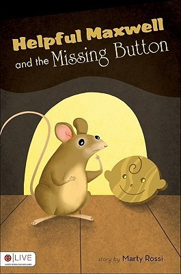 Helpful Maxwell and the Missing Button Marty Rossi