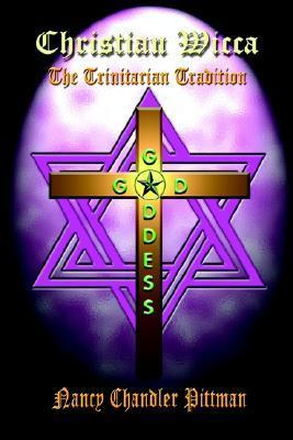 Christian Wicca: The Trinitarian Tradition  by  Nancy Chandler Pittman