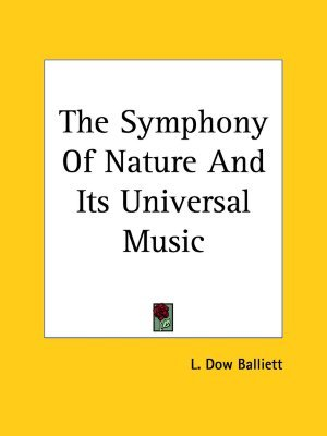 The Symphony of Nature and Its Universal Music L. Dow Balliett