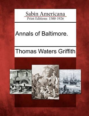 Annals of Baltimore  by  Thomas Waters Griffith