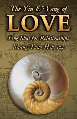 The Yin & Yang of Love: Feng Shui for Relationships  by  Shan-Tung Hsu