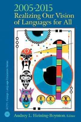 ACTFL 2005-2015: Realizing Our Vision of Languages for All Audrey L. Heining-Boynton