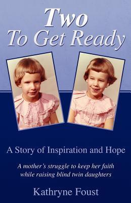 Two to Get Ready: A Story of Inspiration and Hope  by  Kathryne Foust