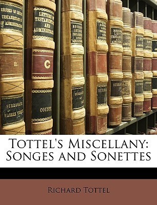 Tottels Miscellany: Songes and Sonettes Richard Tottel