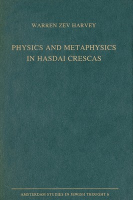 Physics and Metaphysics in Hasdai Crescas  by  Warren Zev Harvey