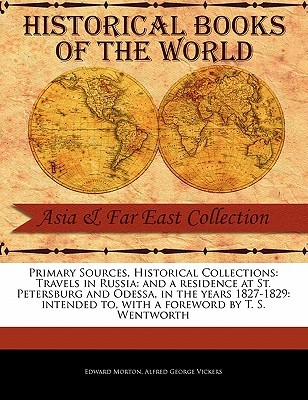 Travels in Russia: And a Residence at St. Petersburg and Odessa, in the Years 1827-1829: Intended to Edward Morton