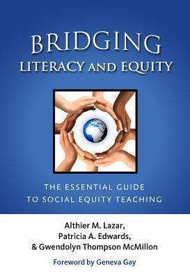Bridging Literacy and Equity: The Essential Guide to Social Equity Teaching (Language and Literacy Series)  by  Althier M. Lazar