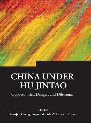 China Under Hu Jintao: Opportunities, Dangers, And Dilemmas  by  Tun-Jen Cheng