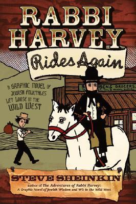 Rabbi Harvey Rides Again: A Graphic Novel of Jewish Folktales Let Loose in the Wild West  by  Steve Sheinkin