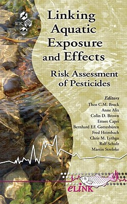 Linking Aquatic Exposure and Effects: Risk Assessment of Pesticides Theo C. Brock