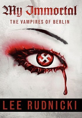 My Immortal the Vampires of Berlin  by  Lee Rudnicki