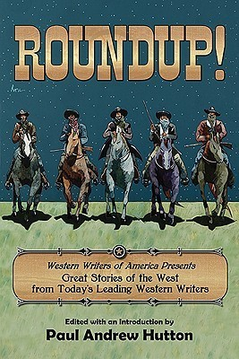 Roundup!: Western Writers of America Present Great Stories of the West from Todays Leading Western Writers Paul Andrew Hutton