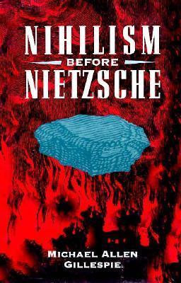 Nihilism Before Nietzsche Michael Allen Gillespie