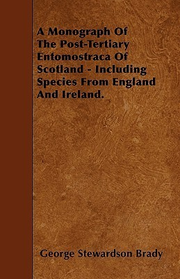 A Monograph of the Post-Tertiary Entomostraca of Scotland - Including Species from England and Ireland  by  George Stewardson Brady