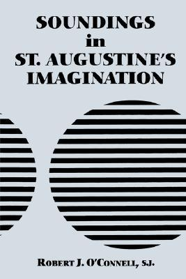 Soundings in St. Augustines Imagination  by  Robert J. OConnell