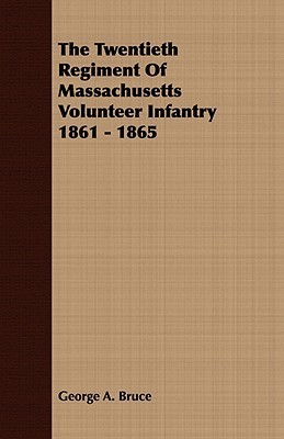 The Twentieth Regiment of Massachusetts Volunteer Infantry 1861 - 1865  by  George A. Bruce
