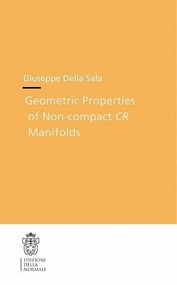 Geometric Properties Of Non Compact Cr Manifolds (Publications Of The Scuola Normale Superiore / Theses (Scuola Normale Superiore)) Giuseppe Sala