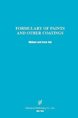 Formulary of Paints & Other Coatings  by  Michael Ash