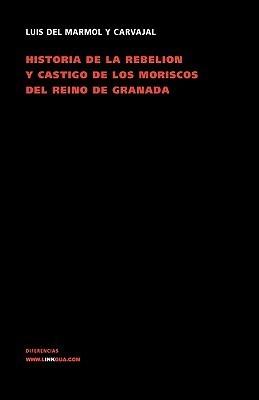 Rebelion y Castigo de Los Moriscos  by  Luis del Marmol Carvajal