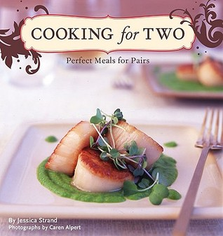 Cooking for Two: Perfect Meals for Pairs  by  Jessica Strand