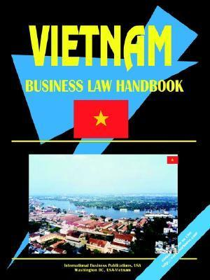 Vietnam Business Law Handbook  by  USA International Business Publications