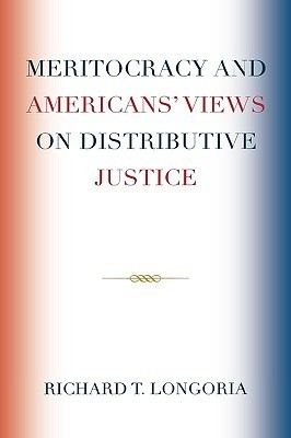 Meritocracy and Americans Views on Distributive Justice  by  Richard T. Longoria